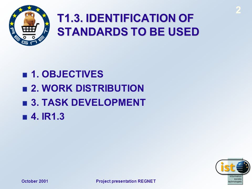 October 2001Project presentation REGNET 2 T1.3. IDENTIFICATION OF STANDARDS TO BE USED 1.
