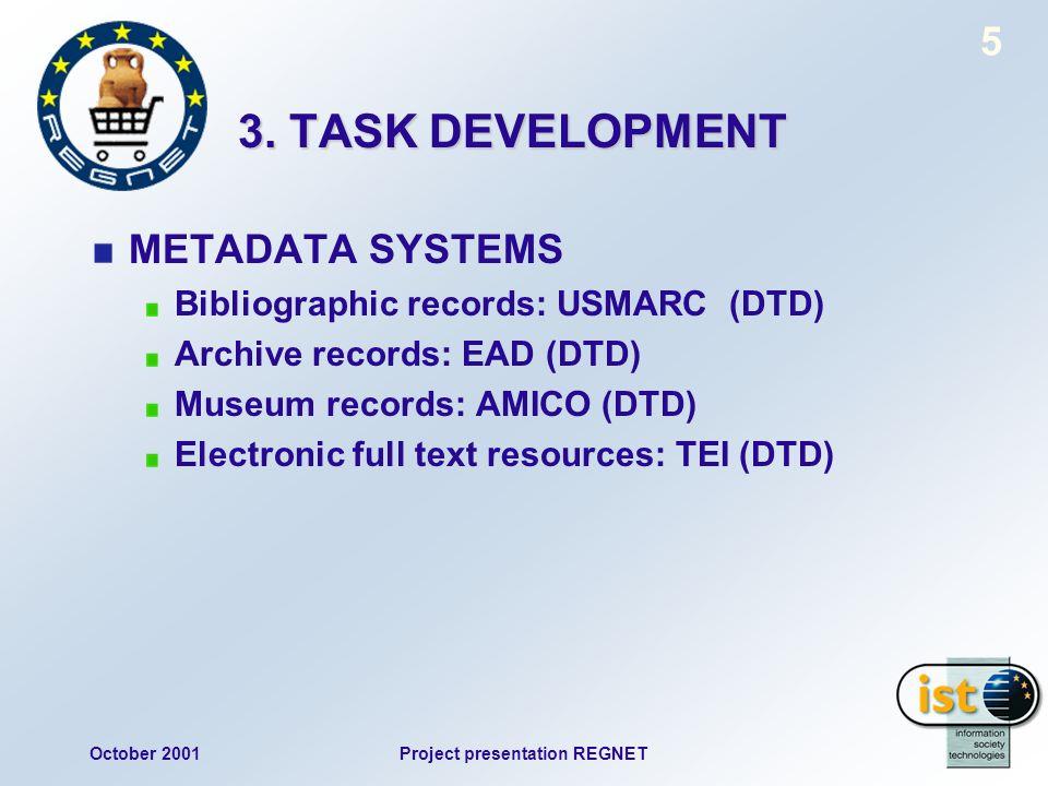 October 2001Project presentation REGNET 5 3. TASK DEVELOPMENT METADATA SYSTEMS Bibliographic records: USMARC (DTD) Archive records: EAD (DTD) Museum r