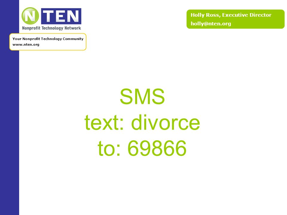 Holly Ross, Executive Director Your Nonprofit Technology Community   SMS text: divorce to: 69866