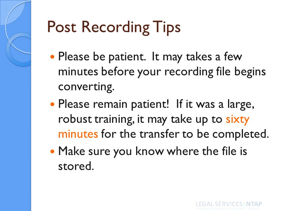 Post Recording Tips Please be patient.