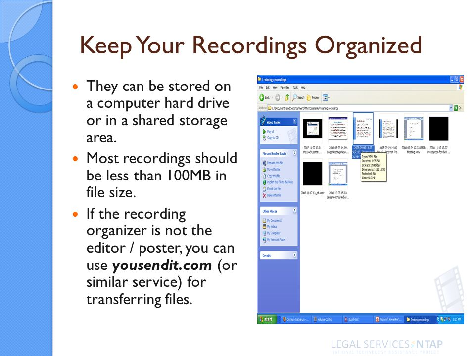 Keep Your Recordings Organized They can be stored on a computer hard drive or in a shared storage area.