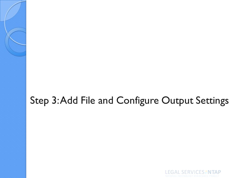 Step 3: Add File and Configure Output Settings