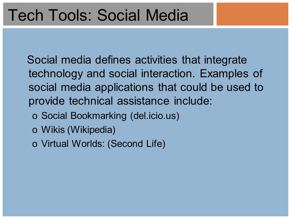 Tech Tools: Social Media Social media defines activities that integrate technology and social interaction. Examples of social media applications that