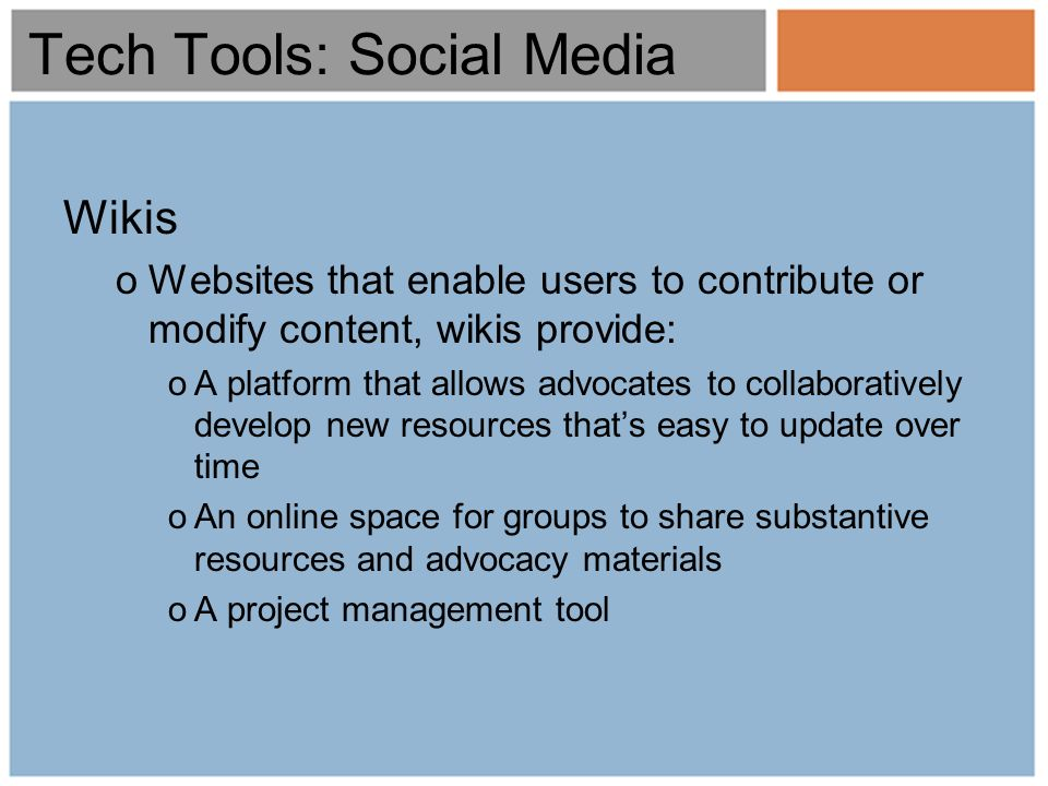 Wikis oWebsites that enable users to contribute or modify content, wikis provide: oA platform that allows advocates to collaboratively develop new res
