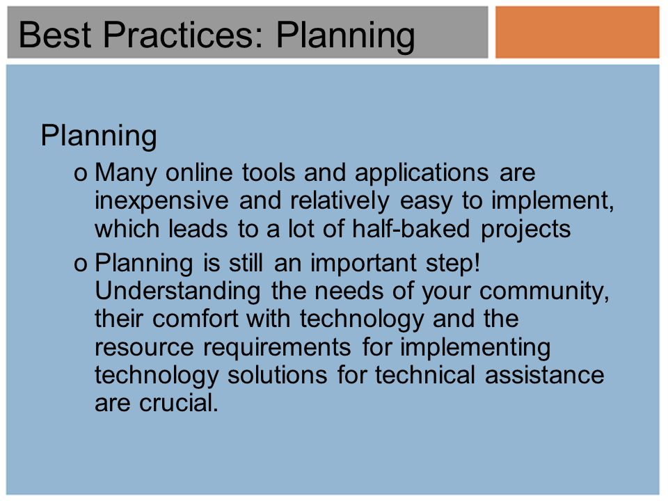 Best Practices: Planning Planning oMany online tools and applications are inexpensive and relatively easy to implement, which leads to a lot of half-b