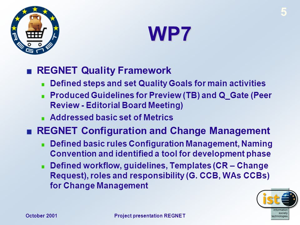 October 2001Project presentation REGNET 5 REGNET Quality Framework Defined steps and set Quality Goals for main activities Produced Guidelines for Pre