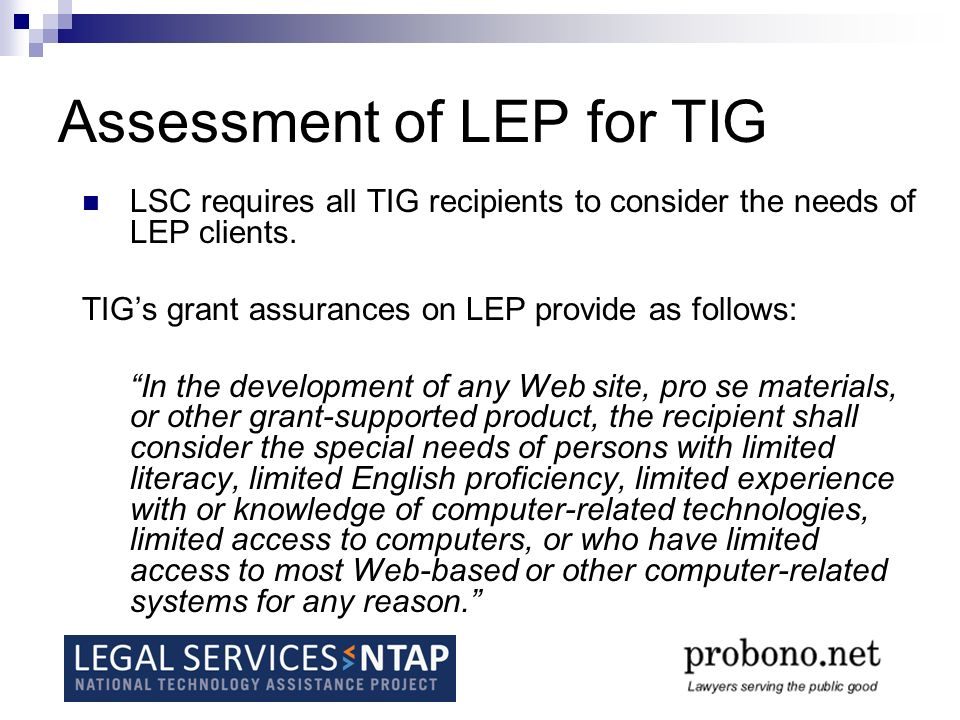 Assessment of LEP for TIG LSC requires all TIG recipients to consider the needs of LEP clients.