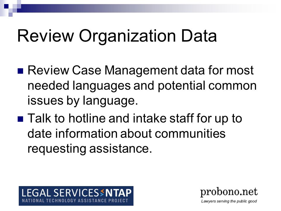Review Organization Data Review Case Management data for most needed languages and potential common issues by language. Talk to hotline and intake sta