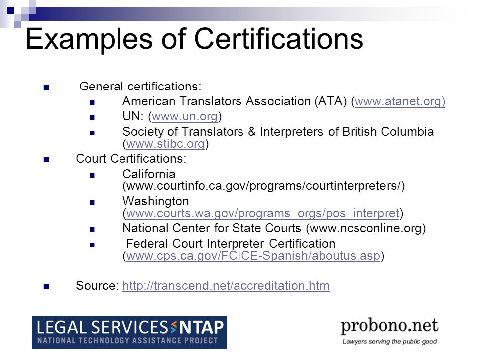 Examples of Certifications General certifications: American Translators Association (ATA) (  UN: (  Society of Translators & Interpreters of British Columbia (  Court Certifications: California (  Washington (  National Center for State Courts (  Federal Court Interpreter Certification (  Source: