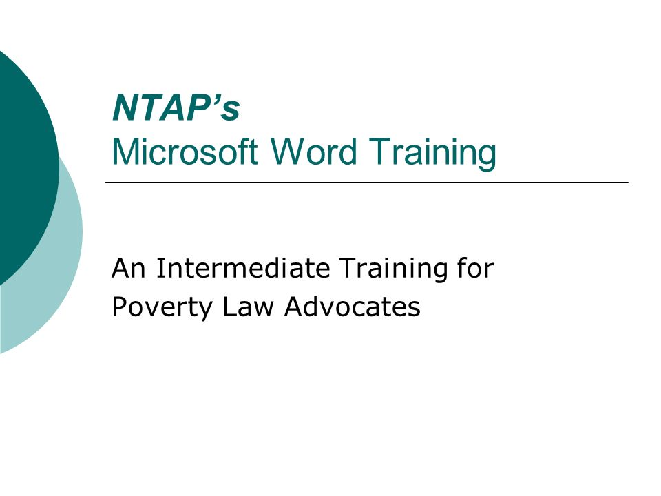 NTAPs Microsoft Word Training An Intermediate Training for Poverty Law Advocates