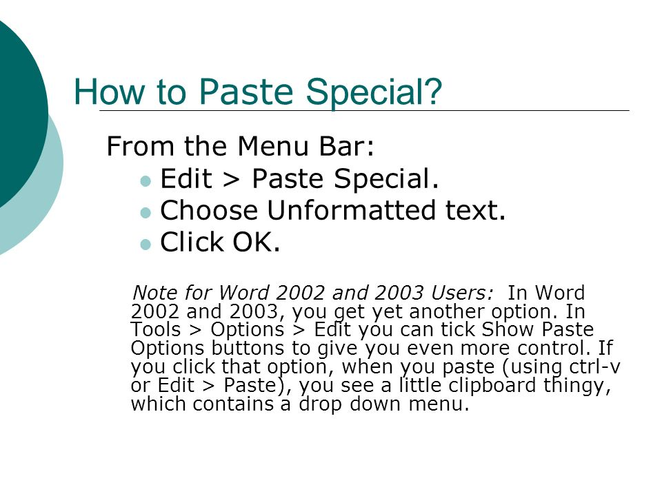 How to Paste Special.From the Menu Bar: Edit > Paste Special.
