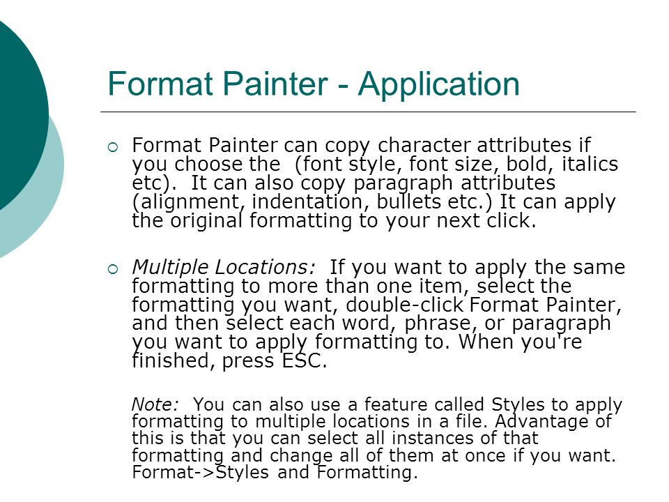 Format Painter - Application Format Painter can copy character attributes if you choose the (font style, font size, bold, italics etc).