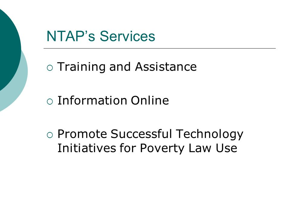 NTAPs Services Training and Assistance Information Online Promote Successful Technology Initiatives for Poverty Law Use