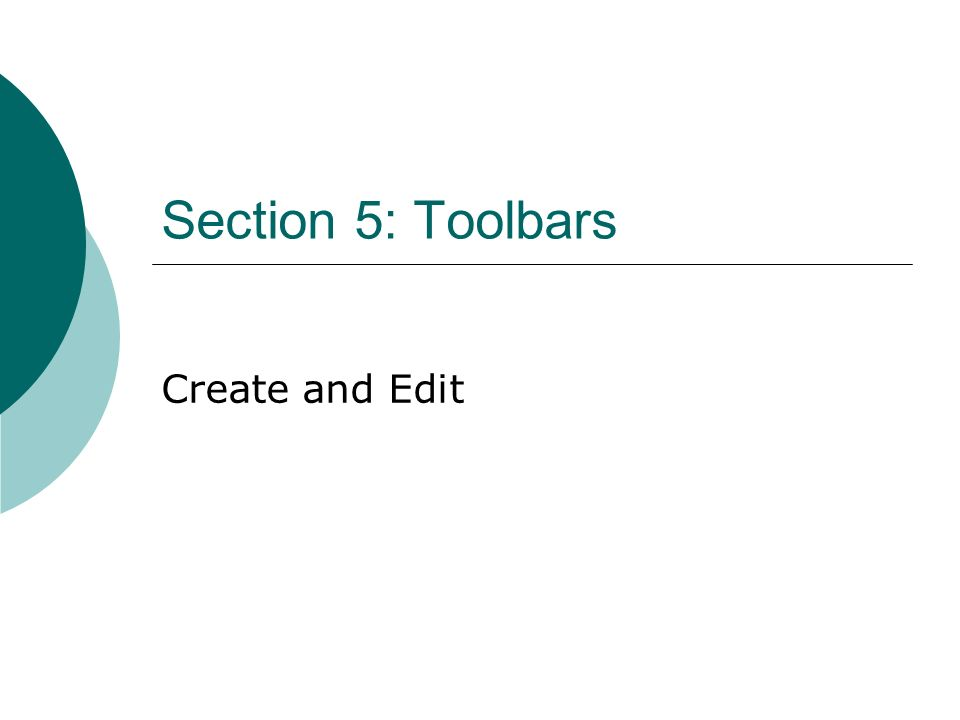Section 5: Toolbars Create and Edit