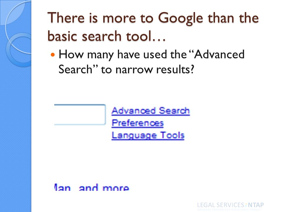 There is more to Google than the basic search tool… How many have used the Advanced Search to narrow results?