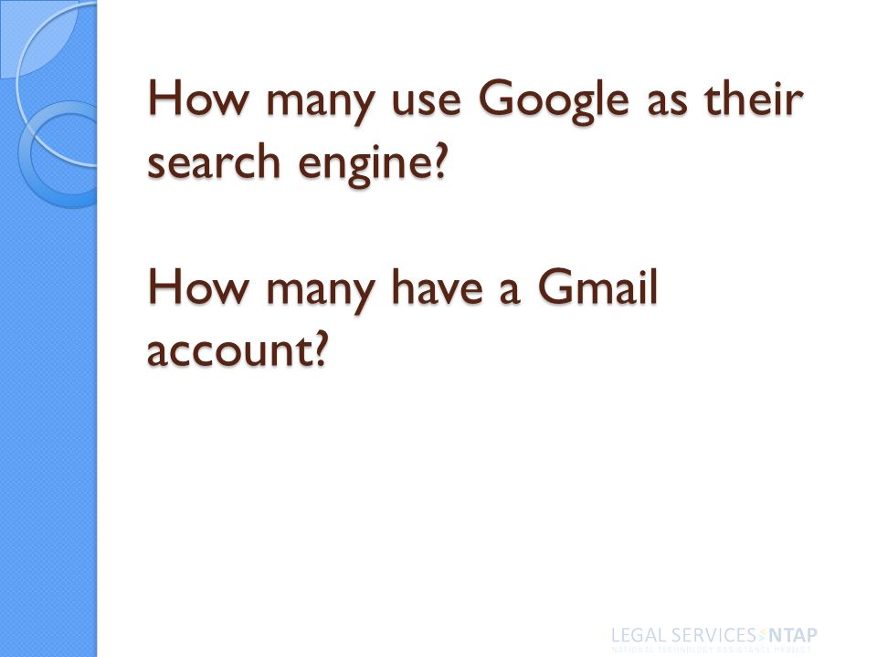 How many use Google as their search engine? How many have a Gmail account?