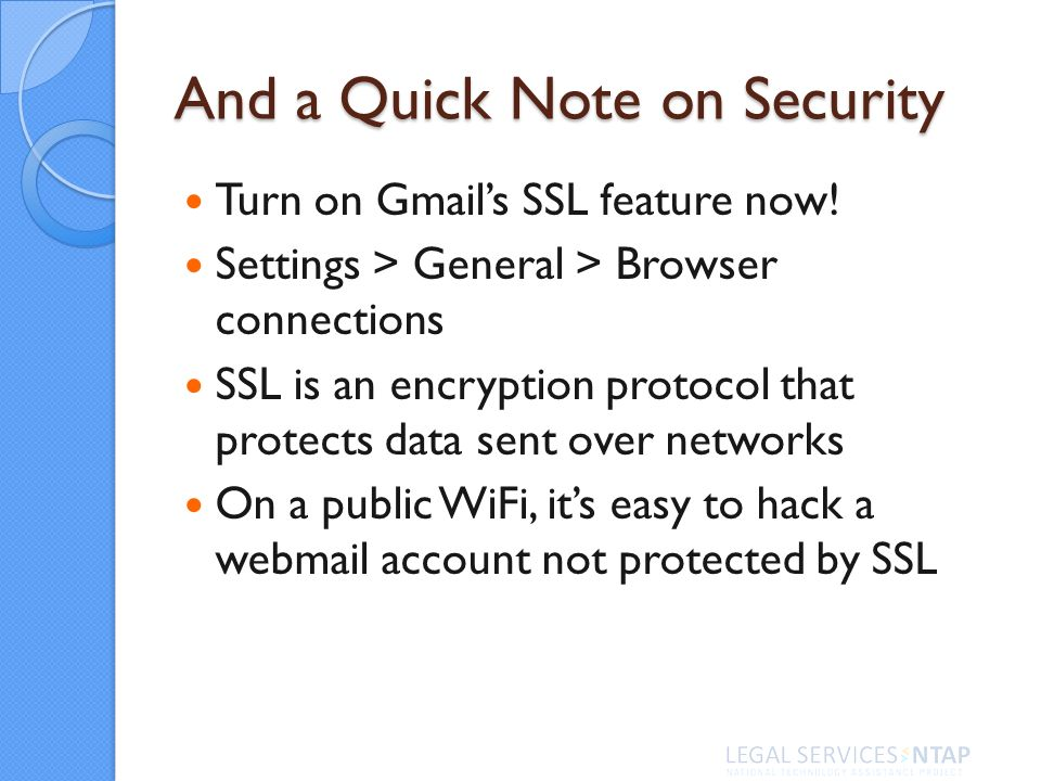 And a Quick Note on Security Turn on Gmails SSL feature now.
