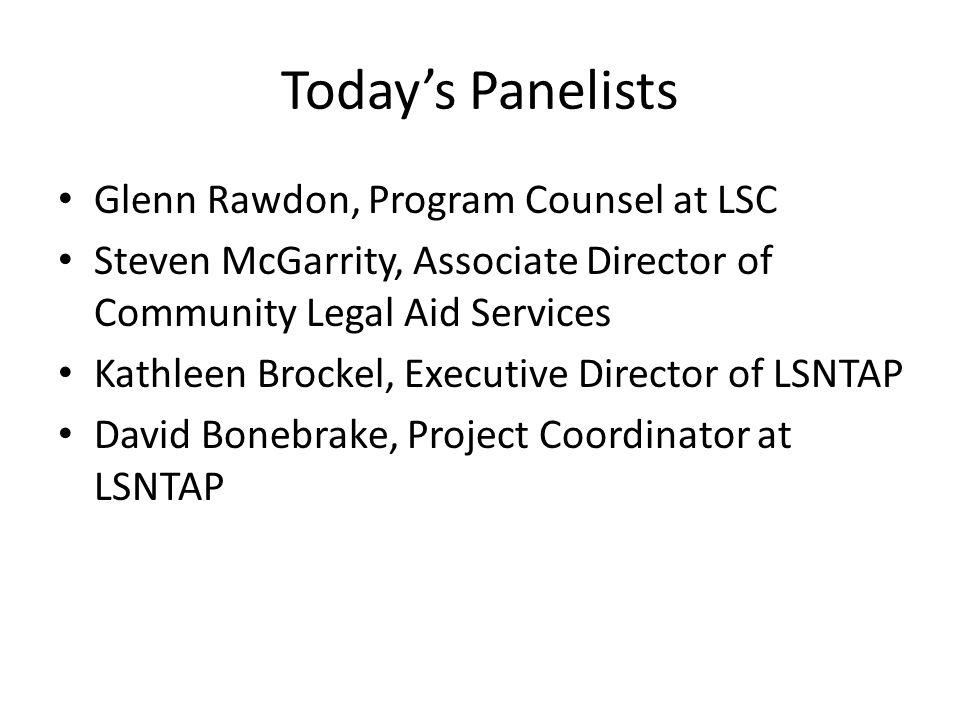 Todays Panelists Glenn Rawdon, Program Counsel at LSC Steven McGarrity, Associate Director of Community Legal Aid Services Kathleen Brockel, Executive