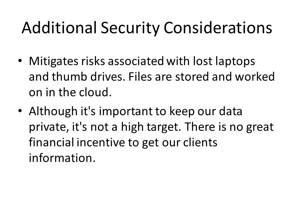 Additional Security Considerations Mitigates risks associated with lost laptops and thumb drives.