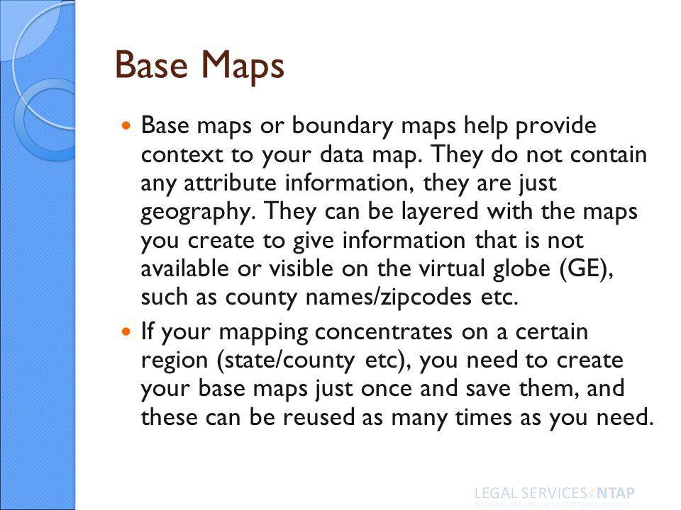 Base Maps Base maps or boundary maps help provide context to your data map.