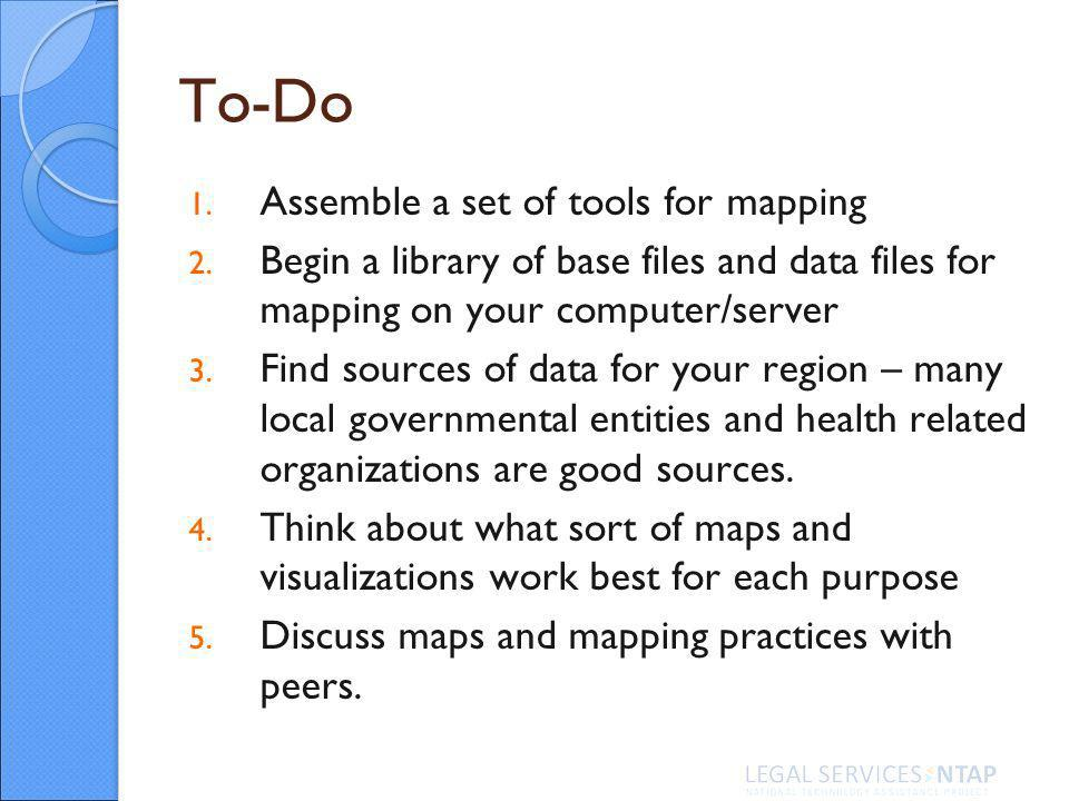 To-Do 1. Assemble a set of tools for mapping 2.