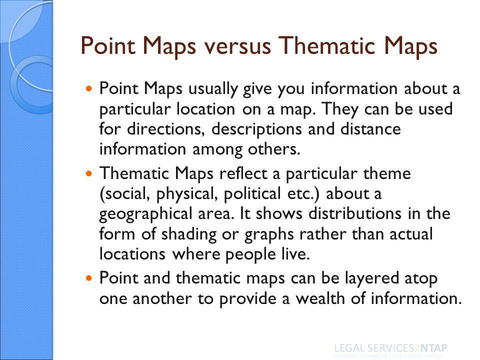Point Maps versus Thematic Maps Point Maps usually give you information about a particular location on a map.
