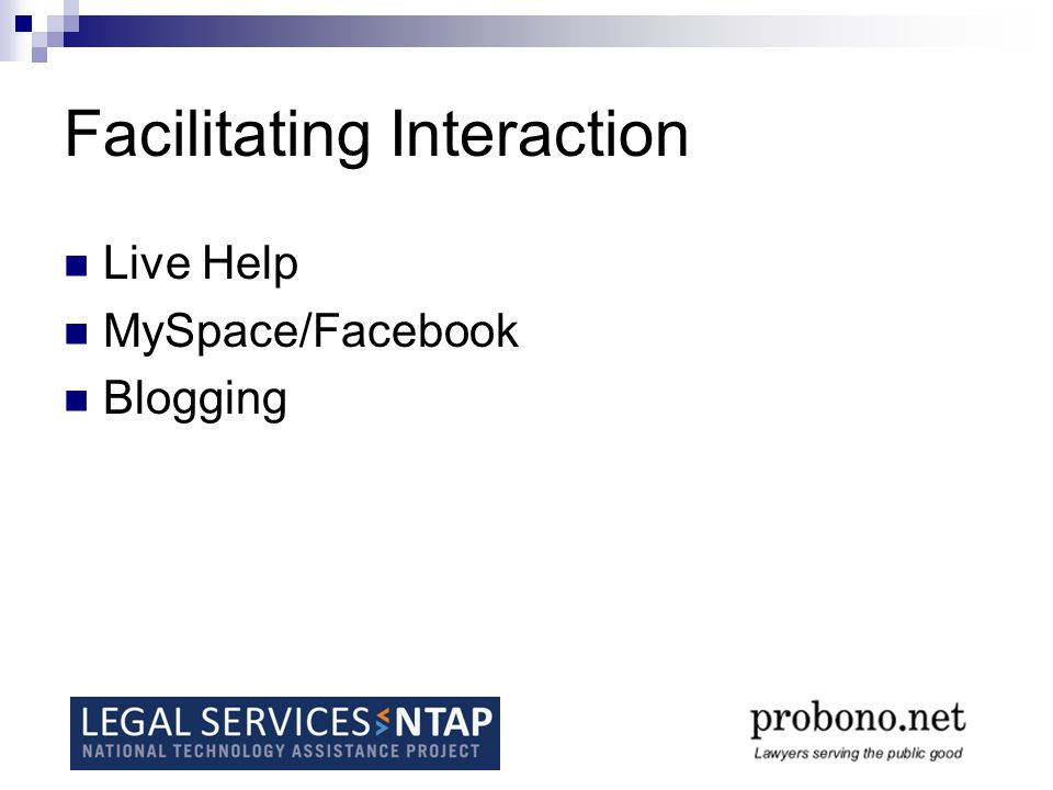 Facilitating Interaction Live Help MySpace/Facebook Blogging