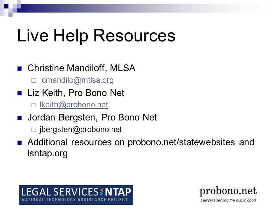 Live Help Resources Christine Mandiloff, MLSA cmandilo@mtlsa.org Liz Keith, Pro Bono Net lkeith@probono.net Jordan Bergsten, Pro Bono Net jbergsten@probono.net Additional resources on probono.net/statewebsites and lsntap.org
