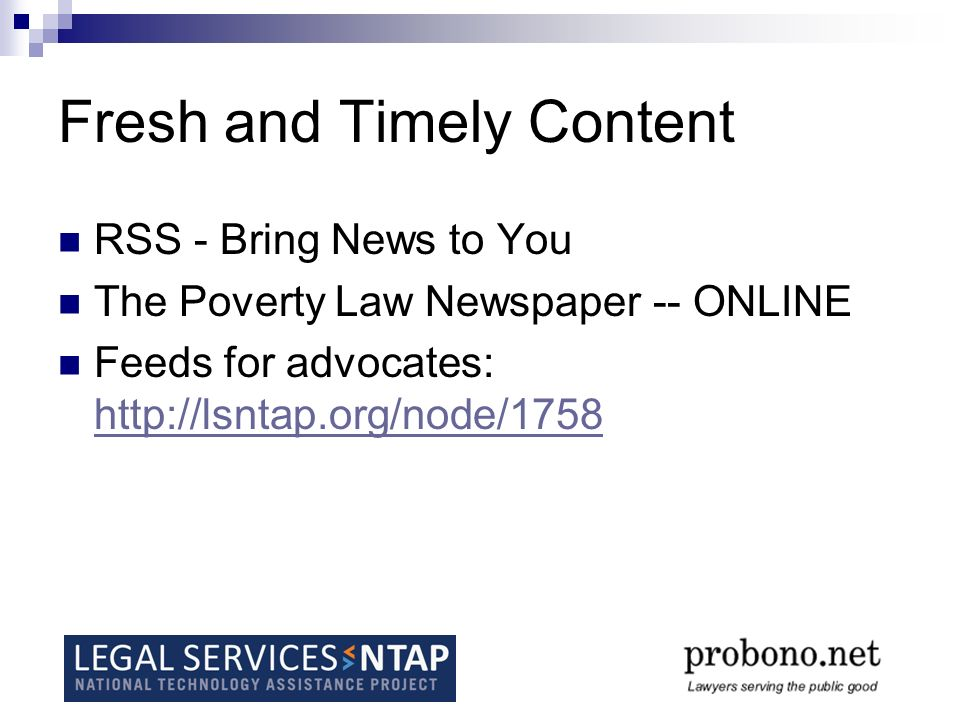 Fresh and Timely Content RSS - Bring News to You The Poverty Law Newspaper -- ONLINE Feeds for advocates: http://lsntap.org/node/1758 http://lsntap.org/node/1758