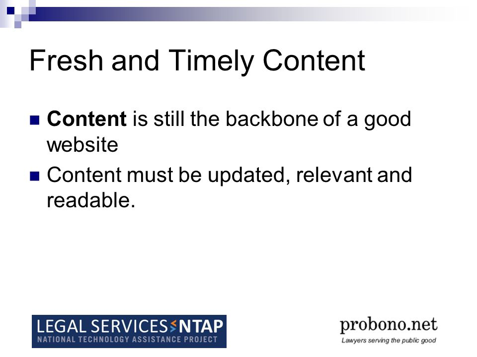 Fresh and Timely Content Content is still the backbone of a good website Content must be updated, relevant and readable.