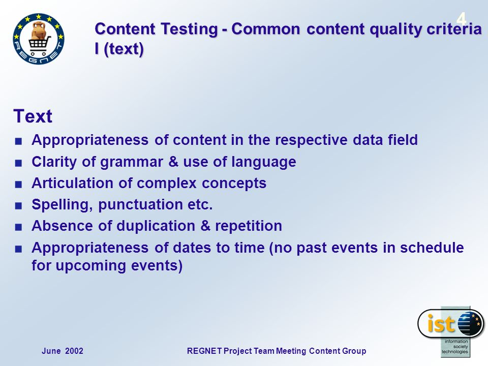 June 2002REGNET Project Team Meeting Content Group 4 Text Appropriateness of content in the respective data field Clarity of grammar & use of language Articulation of complex concepts Spelling, punctuation etc.