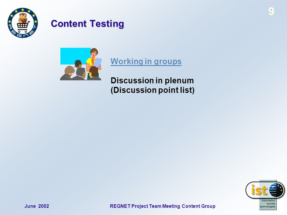 June 2002REGNET Project Team Meeting Content Group 9 Working in groups Discussion in plenum (Discussion point list) Content Testing