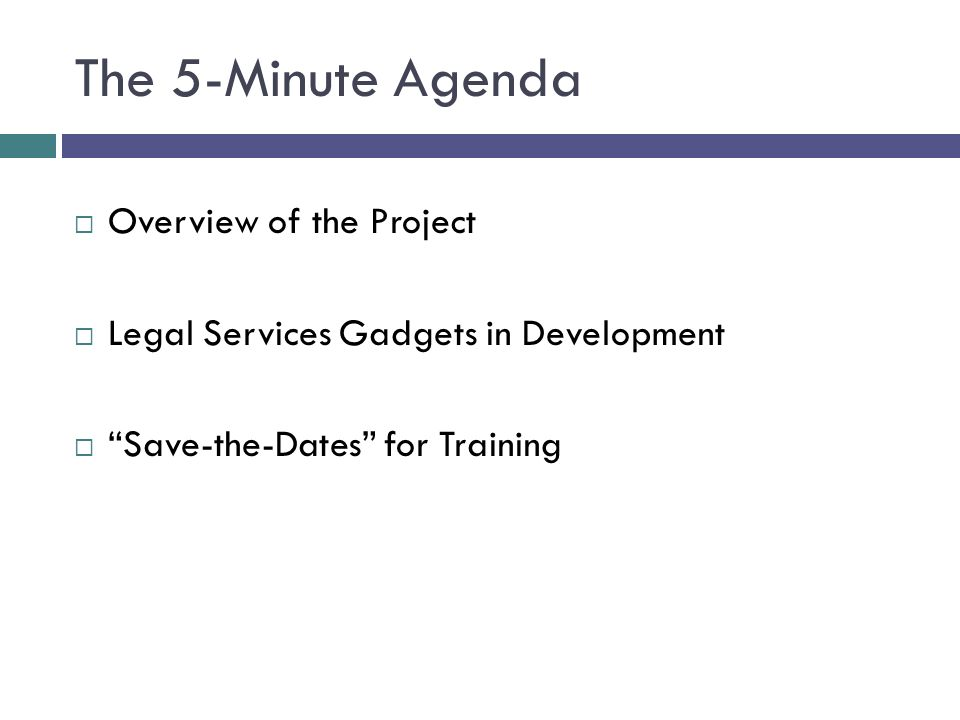 The 5-Minute Agenda Overview of the Project Legal Services Gadgets in Development Save-the-Dates for Training