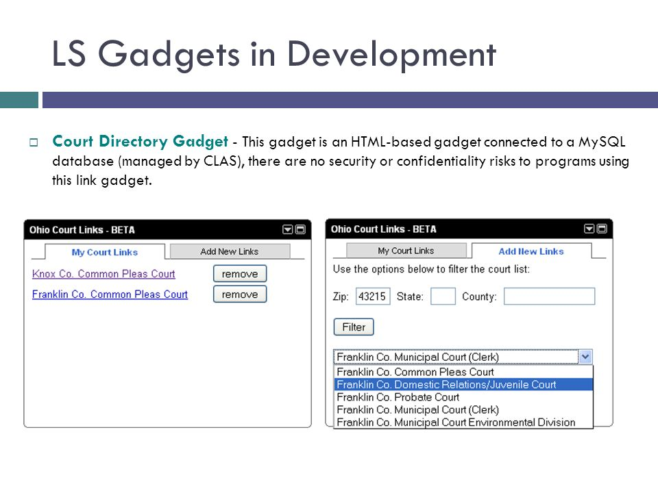 LS Gadgets in Development Court Directory Gadget - This gadget is an HTML-based gadget connected to a MySQL database (managed by CLAS), there are no security or confidentiality risks to programs using this link gadget.