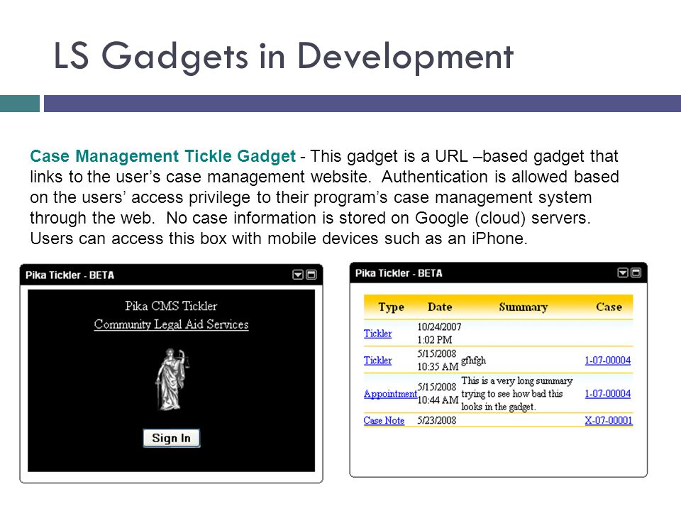 LS Gadgets in Development Case Management Tickle Gadget - This gadget is a URL –based gadget that links to the users case management website.