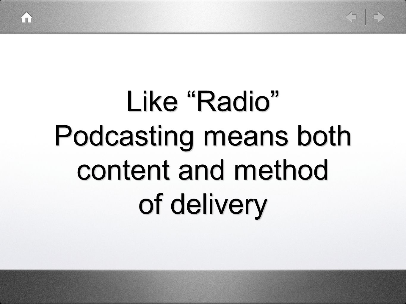 Like Radio Podcasting means both content and method of delivery