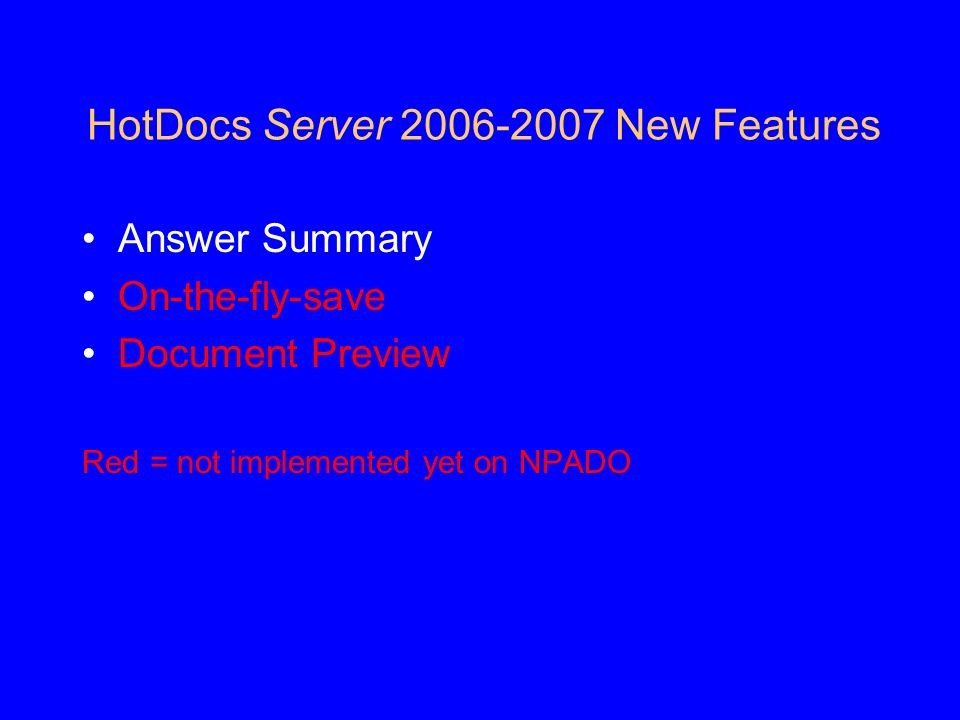 HotDocs Server 2006-2007 New Features Answer Summary On-the-fly-save Document Preview Red = not implemented yet on NPADO