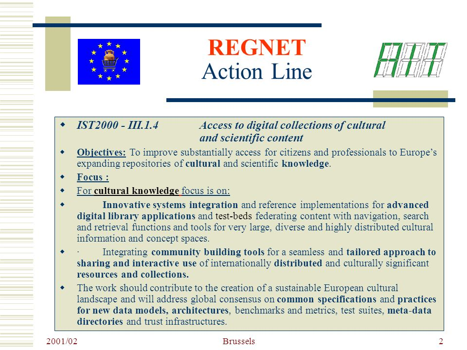 2001/02 Brussels2 IST III.1.4Access to digital collections of cultural and scientific content Objectives: To improve substantially access for citizens and professionals to Europes expanding repositories of cultural and scientific knowledge.