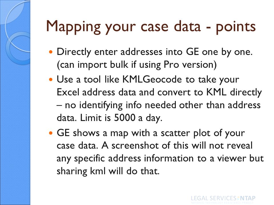 Mapping your case data - points Directly enter addresses into GE one by one.