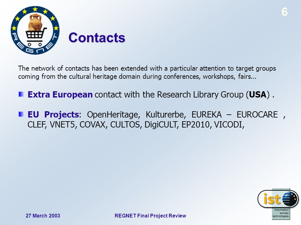 27 March 2003REGNET Final Project Review 6 The network of contacts has been extended with a particular attention to target groups coming from the cultural heritage domain during conferences, workshops, fairs...