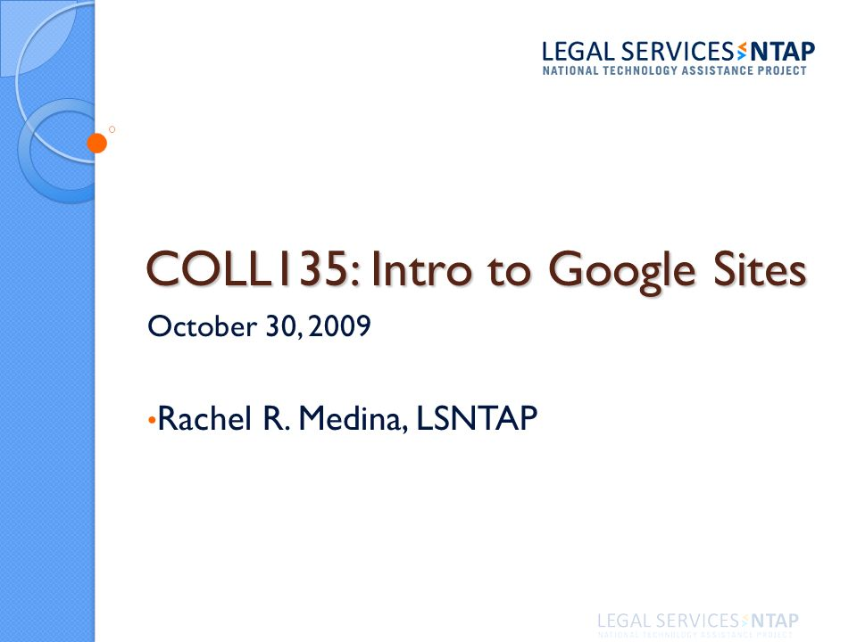 COLL135: Intro to Google Sites October 30, 2009 Rachel R. Medina, LSNTAP