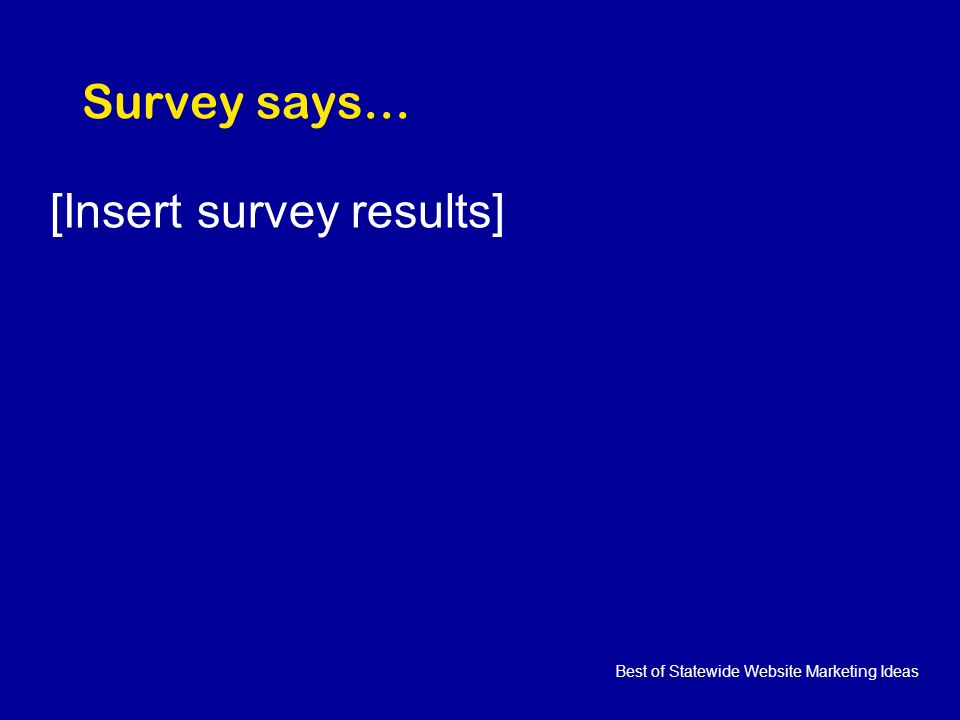 Best of Statewide Website Marketing Ideas Survey says… [Insert survey results]