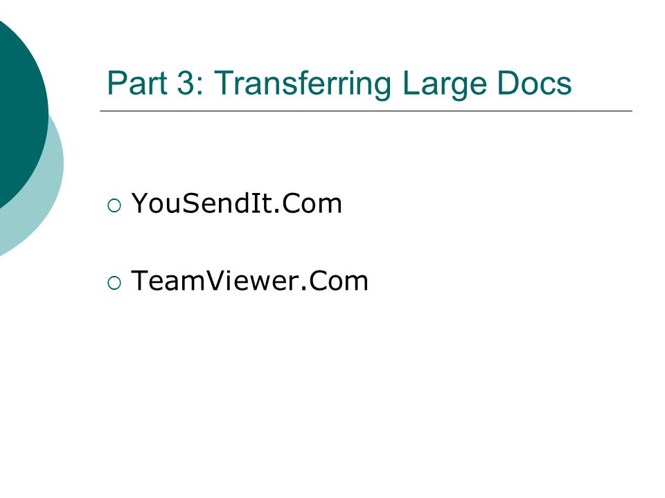 Part 3: Transferring Large Docs YouSendIt.Com TeamViewer.Com
