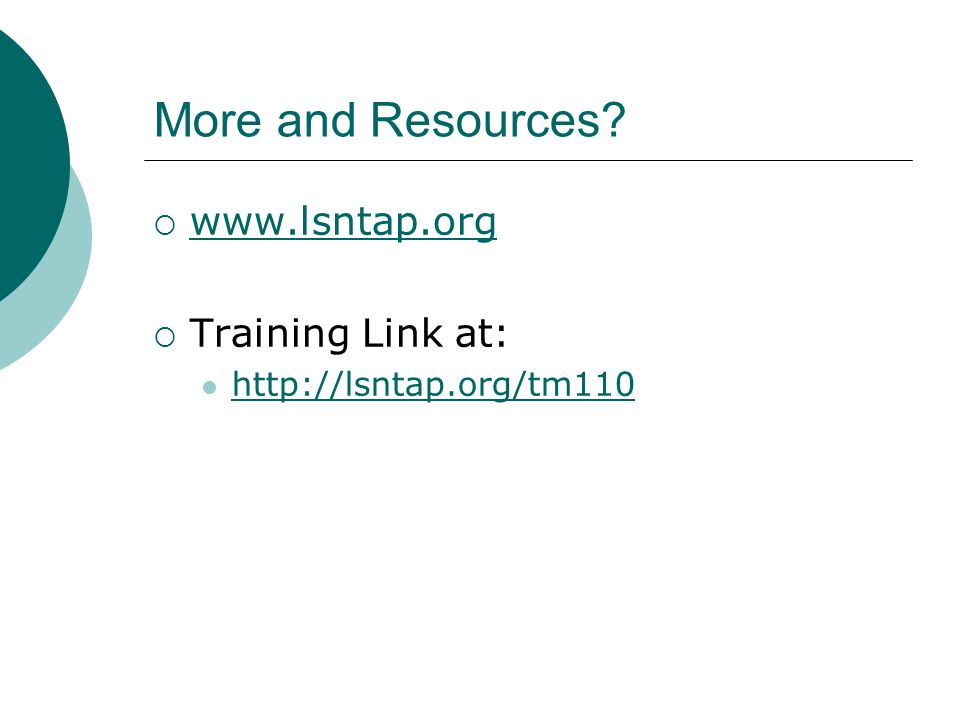 More and Resources www.lsntap.org Training Link at: http://lsntap.org/tm110