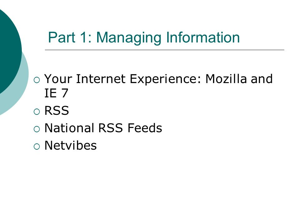 Part 1: Managing Information Your Internet Experience: Mozilla and IE 7 RSS National RSS Feeds Netvibes