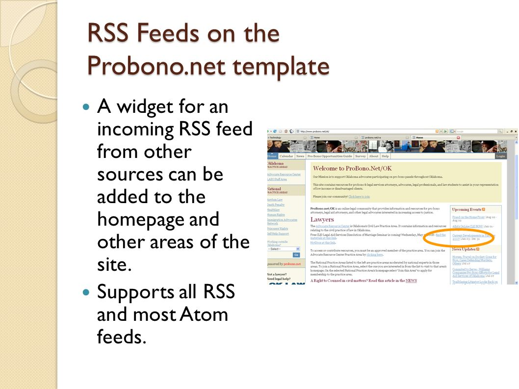 RSS Feeds on the Probono.net template A widget for an incoming RSS feed from other sources can be added to the homepage and other areas of the site.