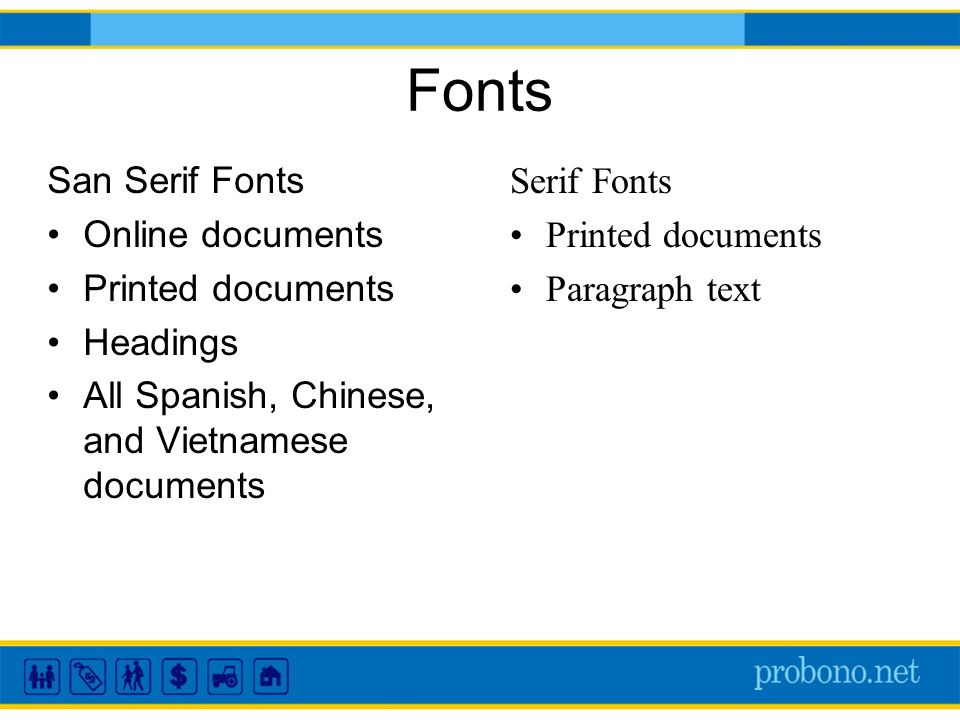 Fonts Serif Fonts Printed documents Paragraph text San Serif Fonts Online documents Printed documents Headings All Spanish, Chinese, and Vietnamese documents