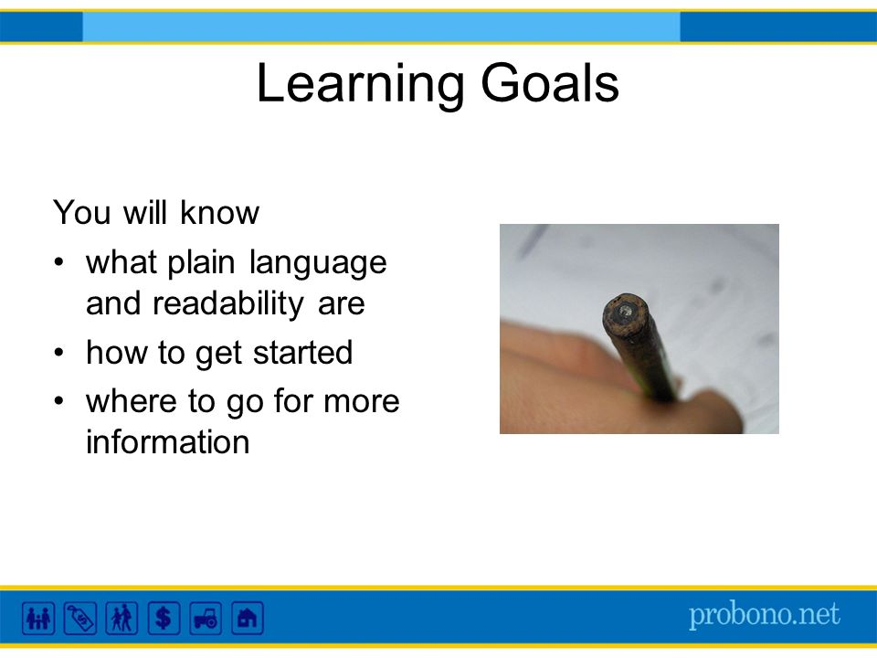 Learning Goals You will know what plain language and readability are how to get started where to go for more information