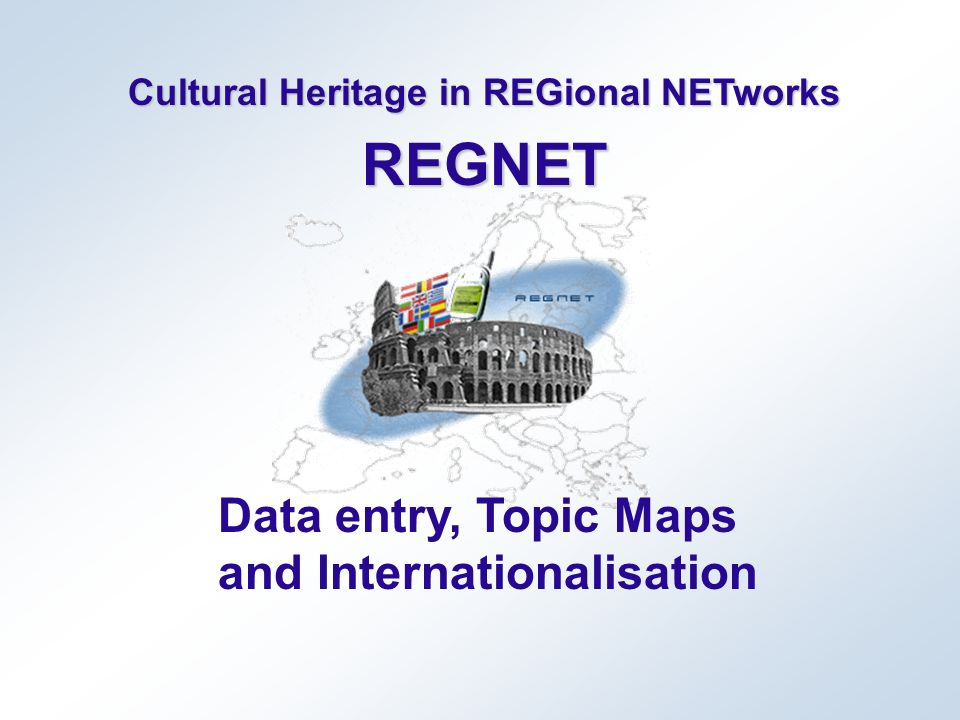 Cultural Heritage in REGional NETworks REGNET Data entry, Topic Maps and Internationalisation
