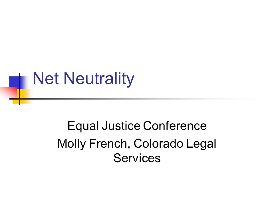 Net Neutrality Equal Justice Conference Molly French, Colorado Legal Services